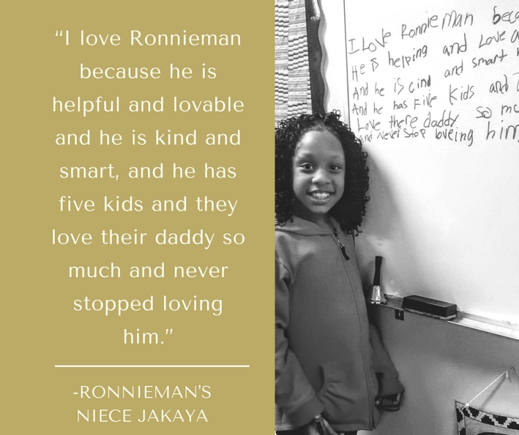 """I love Ronnieman because he is helpful and lovable and he is kind and smart, and he has five kids and they love their daddy so much and never stopped loving him."" (2)"